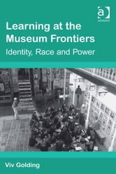 Learning at the Museum Frontiers - Identity, Race and Power ebook by Dr Viv Golding
