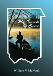 My Travels By Canoe ebook by William V. McNaull