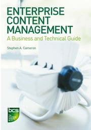 Enterprise Content Management - A Business and Technical Guide ebook by Stephen A. Cameron