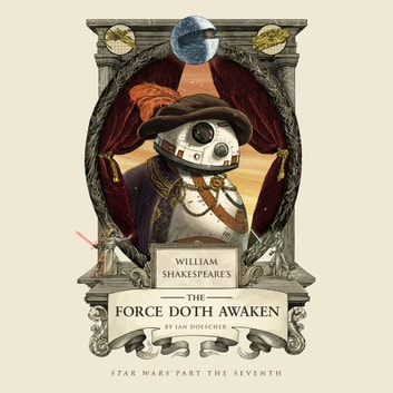 William Shakespeare's The Force Doth Awaken - Star Wars Part the Seventh audiobook by Ian Doescher