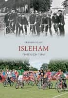 Isleham Through Time ebook by Vernon Place