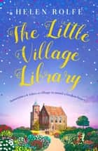 The Little Village Library - The perfect heartwarming story of kindness and community for 2020 ebook by Helen Rolfe