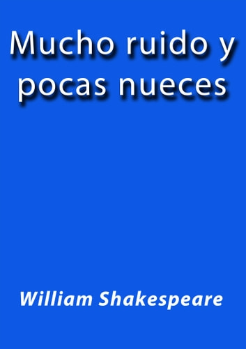 Mucho ruido y pocas nueces ebook by William Shakespeare