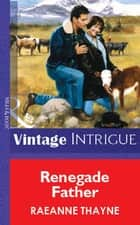 Renegade Father (Mills & Boon Vintage Intrigue) 電子書 by RaeAnne Thayne