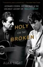 The Holy or the Broken ebook by Alan Light
