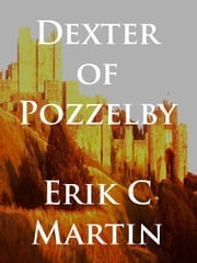 Dexter of Pozzelby ebook by Erik C. Martin