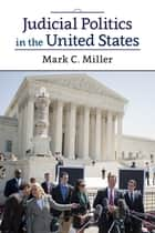 Judicial Politics in the United States ebook by Mark C. Miller