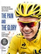 The Pain and the Glory: The Official Team Sky Diary of the Giro Campaign and Tour Victory ebook by Team Sky, Brailsford, Chris Froome