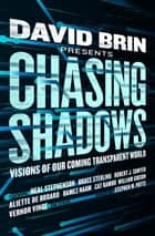 Chasing Shadows - Visions of Our Coming Transparent World ebook by David Brin, Stephen W. Potts