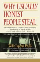 WHY USUALLY HONEST PEOPLE STEAL: Understanding, Treating And Stopping Nonsensical Shoplifting And Other Bizarre Theft Behavior ebook by Will Cupchik PhD