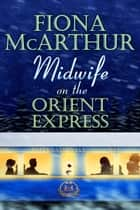 Midwife On The Orient Express ebook by Fiona McArthur