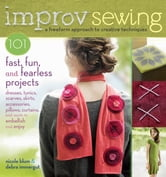 Improv Sewing - A Freeform Approach to Creative Techniques; 101 Fast, Fun, and Fearless Projects: Dresses, Tunics, Scarves, Skirts, Accessories, Pillows, Curtains, and More ebook by Nicole Blum,Debra Immergut
