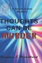 Thoughts Can Be Murder ebook by Jeanne L. Drouillard