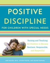 Positive Discipline for Children with Special Needs - Raising and Teaching All Children to Become Resilient, Responsible, and Respectful ebook by Jane Nelsen,Steven Foster