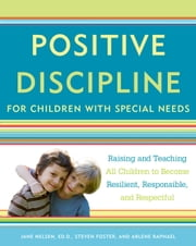Positive Discipline for Children with Special Needs - Raising and Teaching All Children to Become Resilient, Responsible, and Respectful ebook by Jane Nelsen, Steven Foster