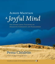 Always Maintain a Joyful Mind - And Other Lojong Teachings on Awakening Compassion and Fearlessness ebook by Pema Chodron