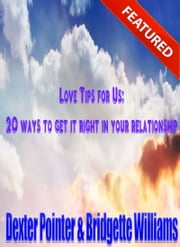 Love Tips: 20 Ways to get it Right in your Relationship ebook by We Bored
