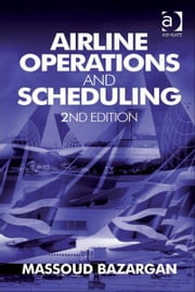 Airline Operations and Scheduling ebook by Dr Massoud Bazargan