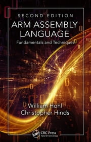 ARM Assembly Language - Fundamentals and Techniques, Second Edition ebook by William Hohl,Christopher Hinds