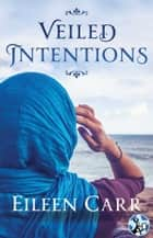 Veiled Intentions ebook by Eileen Carr