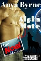 An Alpha Mate for Noel - Holiday Specials, #1 ebook by Anya Byrne