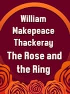 The Rose and the Ring ebook by William Makepeace Thackeray