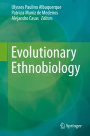 Evolutionary Ethnobiology ebook by Ulysses Paulino Albuquerque,Patrícia Muniz De Medeiros,Alejandro Casas