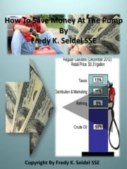 How To Save Money At The Pump ebook by Fredy Seidel