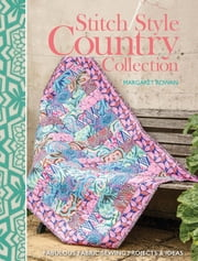 Stitch Style Country Collection - Fabulous Fabric Sewing Projects & Ideas ebook by Margaret Rowan