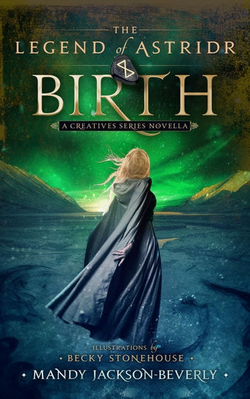 The Legend of Astridr: Birth - A Creatives Series Novella ebook by Mandy Jackson-Beverly