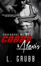 Cobra & Alexis - Crusaders MC, #4 ebook by L. Grubb