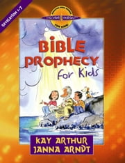 Bible Prophecy for Kids - Revelation 1-7 ebook by Kay Arthur,Janna Arndt