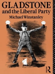 Gladstone and the Liberal Party ebook by Michael J. Winstanley