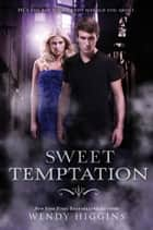 Sweet Temptation 電子書 by Wendy Higgins