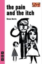The Pain and the Itch (NHB Modern Plays) ebook by Bruce Norris