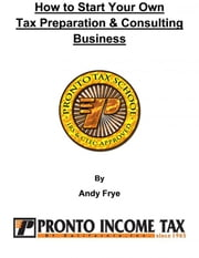 How To Start Your Own Tax Preparation & Consulting Business ebook by Andy Frye