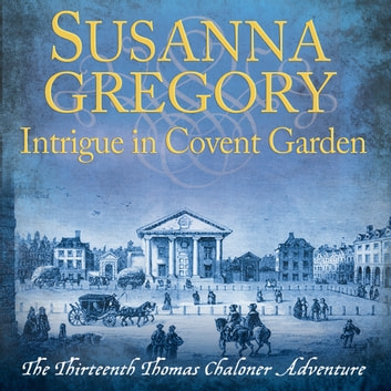 Intrigue in Covent Garden - The Thirteenth Thomas Chaloner Adventure audiobook by Susanna Gregory