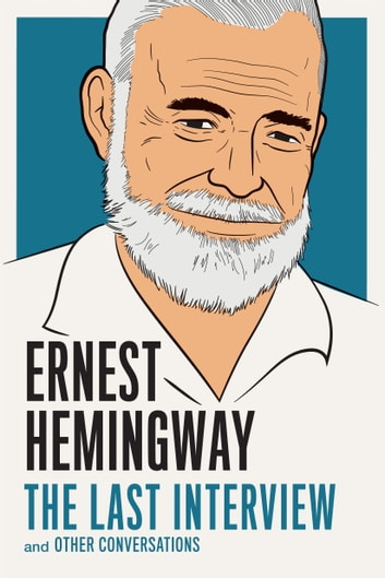 Ernest Hemingway: The Last Interview - and Other Conversations ebook by Ernest Hemingway