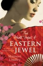 The Private Papers of Eastern Jewel ebook by Maureen Lindley