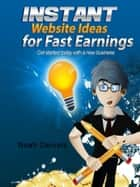 Instant Website Ideas for Fast Earnings ebook by Noah Daniels