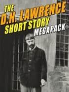 The D.H. Lawrence Short Story MEGAPACK® ebook by D.H. Lawrence