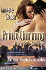 Prince Charming and the Little Glass Bra - A Sexy Billionaire Romance Novelette from Steam Books ebook by Annette Archer,Steam Books