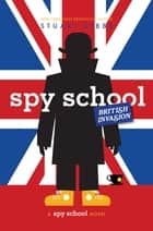 Spy School British Invasion ebook by Stuart Gibbs