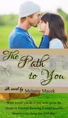 The Path to You eBook by Melanie Macek