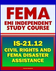 21st Century FEMA Study Course: Civil Rights and FEMA Disaster Assistance 2012 (IS-21.12) - Review of Laws, Procedures, Policies, plus Disaster Response Military Handbook ebook by Progressive Management