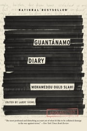 Guantánamo Diary ebook by Larry Siems,Larry Siems,Mohamedou Ould Slahi