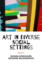 Art in Diverse Social Settings ebook by Susana Gonçalves, Suzanne Majhanovich