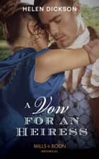 A Vow For An Heiress (Mills & Boon Historical) ebook by Helen Dickson