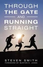 Through the Gate and Running Straight ebook by Steven Smith, Burton K. Janes