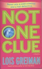 Not One Clue - A Mystery ebook by Lois Greiman